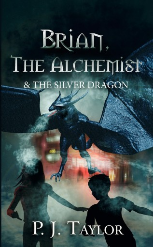 Brian, the Alchemist & the Silver Dragon (The Brian Pankhurst) by P.J. Taylor