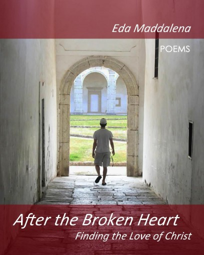 After the Broken Heart: Finding the Love of Christ by Eda Maddalena