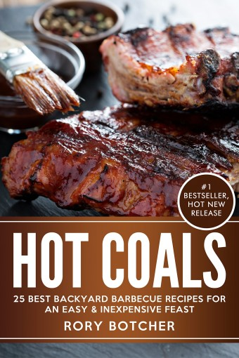Hot Coals: 25 Best Backyard Barbecue Recipes For An Easy & Inexpensive Feast (Rory's Meat Kitchen) by Rory Botcher