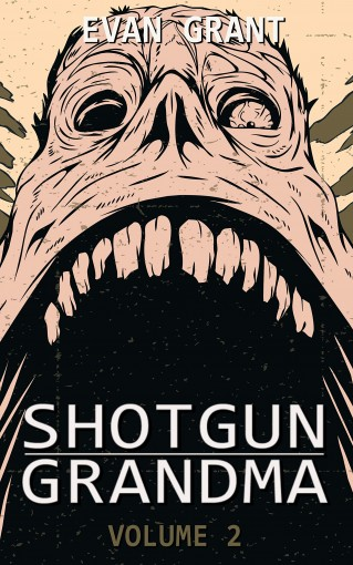 Shotgun Grandma: Volume 2 by Evan Grant