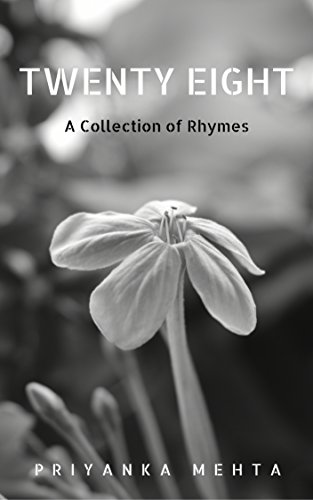 Twenty Eight: A Collection of Rhymes by PRIYANKA MEHTA