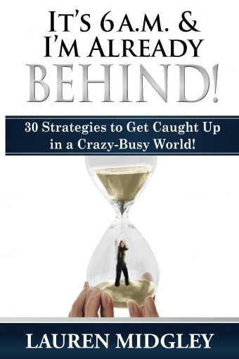 It's 6 a.m. and I'm Already Behind:  Strategies to Get Caught Up by Lauren Midgley