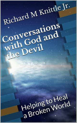 Conversations with God and the Devil: Helping to heal a Broken World by Knittle Jr., Richard M