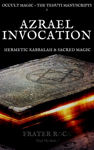 OCCULT MAGIC: Invocation of Azrael: Angel of Death Prayer & Meditation (YOGA OF THE WEST: Rosicrucian Anthroposophy & Hermetic Kabbalah Book 1) by Frater R.C.