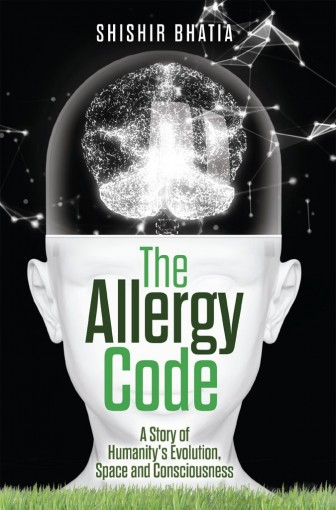The Allergy Code: A Story of Humanity's Evolution, Space, and Consciousness by Shishir Bhatia