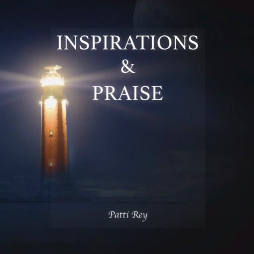 INSPIRATIONS & PRAISE by Patti Rey