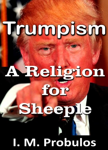 Trumpism: A Religion for Sheeple by I. M. Probulos