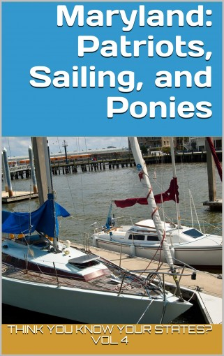 Maryland: Patriots, Sailing, and Ponies (Think You Know Your States? Book 4) by Chelsea Falin