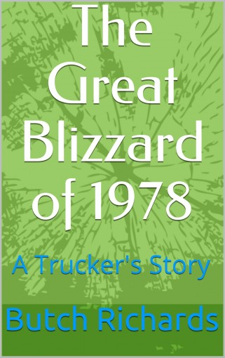 The Great Blizzard of 1978: A Trucker's Story by Butch Richards