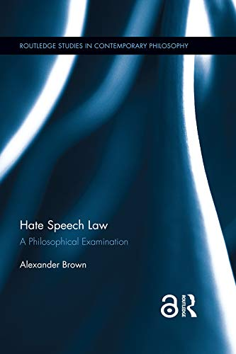 Hate Speech Law (Open Access): A Philosophical Examination (Routledge Studies in Contemporary Philosophy) by Alex Brown