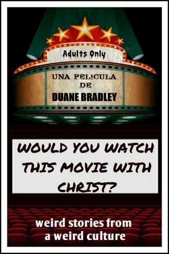 Would You Watch This Movie With Christ? by Duane Bradley