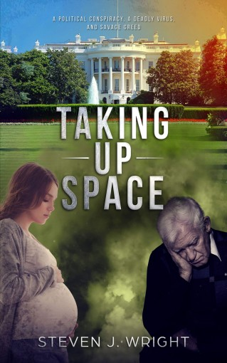 Taking Up Space: A Deadly Virus, Political Conspiracy, and Homegrown Terrorism by Steven Wright