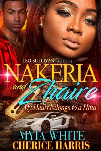 Nakeria and Zhaire: My Heart Belongs to A Hitta by Myia White