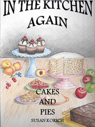 In the Kitchen Again, Cakes and Pies by Susan Korich