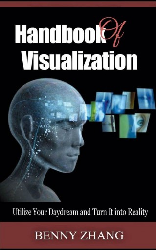 Handbook of Visualization: Utilize Your Daydream and Turn It into Reality by Benny Zhang