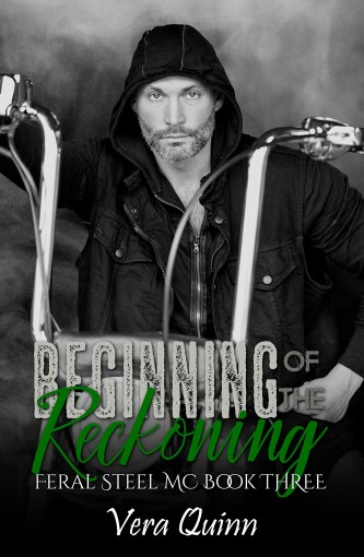 Beginning of the Reckoning (Feral Steel MC Book 3) by Vera Quinn