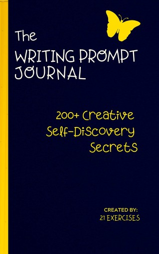The Writing Prompt Journal: 200+ Creative Self-Discovery Secrets (Empowering Writing Prompts For Self Esteem Book 1) by 21 Exercises