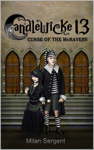 CANDLEWICKE 13: Curse of the McRavens: Book one of the CANDLEWICKE 13 series by Milan Sergent