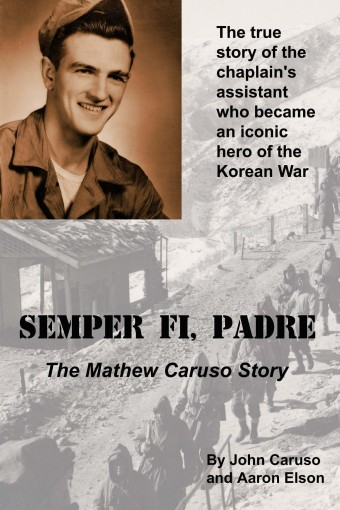 Semper Fi, Padre: The Mathew Caruso Story by Aaron Elson