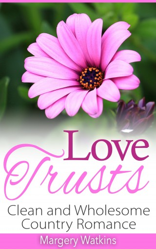 Love Trusts: Clean and Wholesome Country Romance by Margery Watkins