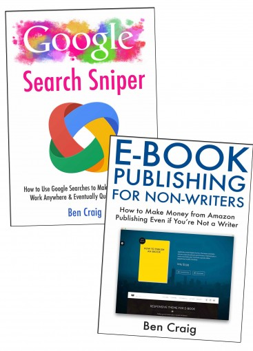 Alternative Ways to Make Money Outside Your Day Job: Ebook Publishing for Non Writers & No Expert Google Affiliate Marketing by Ben Craig