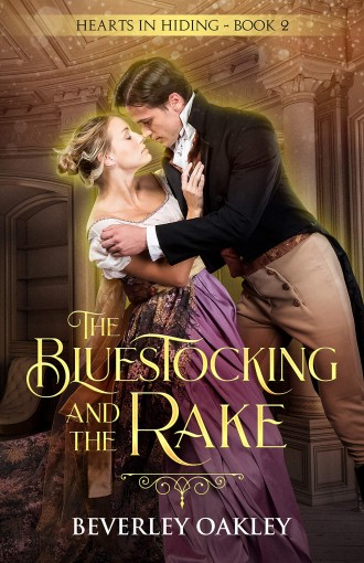 The Bluestocking and the Rake (Hearts in Hiding Book 2) by Beverley Oakley
