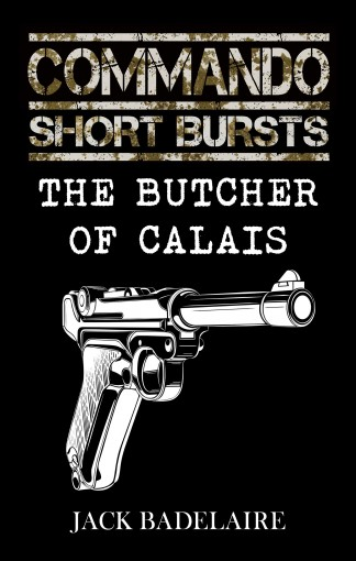 The Butcher of Calais (COMMANDO: Short Bursts Book 3) by Jack Badelaire