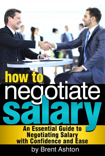 How to Negotiate Salary: An Essential Guide to Negotiating Salary with Confidence and Ease by Brent Ashton