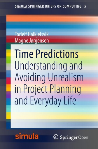 Time Predictions: Understanding and Avoiding Unrealism in Project Planning and Everyday Life (Simula SpringerBriefs on Computing Book 5) by Torleif Halkjelsvik