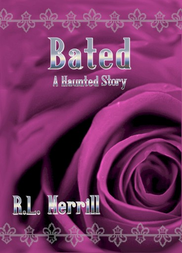 Bated: A Haunted Story Volume One by R.L. Merrill