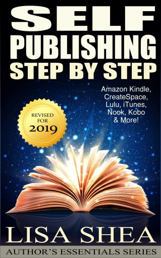 Self Publishing Step by Step – Everything you Need to Know To Self-Publish your Book (Author's Essentials Series 5) by Lisa Shea