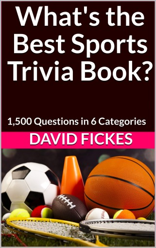 What's the Best Sports Trivia Book?: 1,500 Questions in 6 Categories (What's the Best Trivia? Book 3) by David Fickes