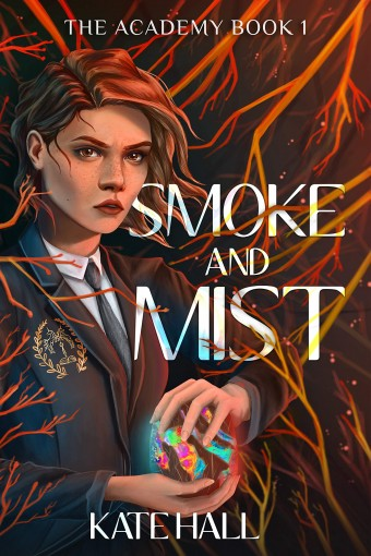 Smoke and Mist (The Academy Book 1) by Kate Hall
