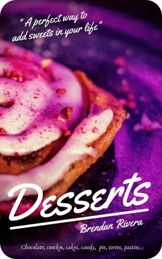Rivera Tasty Desserts : Chocolate, Cookie, Candy, Pie, Tortes, Pasties. Make your life sweeter: A perfect way to add sweets in your life by Brendan Rivera