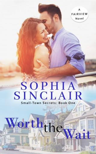 Worth the Wait: A Fairview Novel (Small-Town Secrets Book 1) by Sophia Sinclair