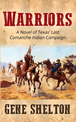 Warriors: A Novel of Texas' Last Comanche Indian Campaign by Gene Shelton