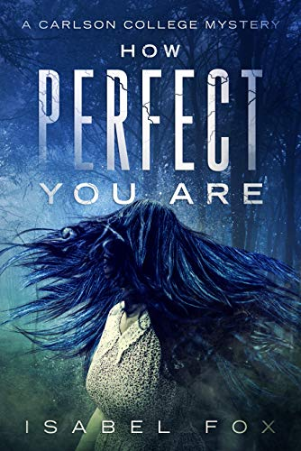How Perfect You Are (Carlson College Mysteries Book 1) by Isabel Fox