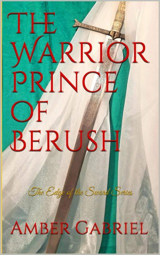 The Warrior Prince of Berush: The Edge of the Sword Series (Book 1) by Amber Gabriel