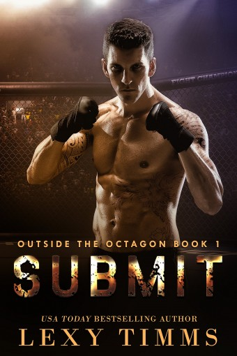 Submit: MMA Fighting Billionaire Steamy Romance (Outside the Octagon Book 1) by Lexy Timms