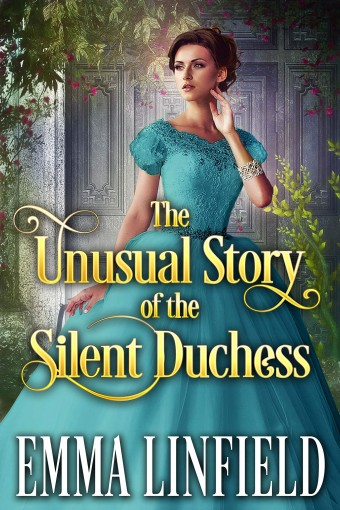 The Unusual Story of the Silent Duchess: A Historical Regency Romance Novel by Emma Linfield