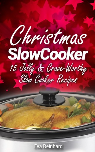 Christmas Slow Cooker: 15 Jolly & Crave-Worthy Slow Cooker Recipes (Holiday Cooking, Thanksgiving, Crock Pot Recipes) by Eva Reinhard