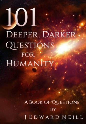 101 Deeper, Darker Questions for Humanity: Challenging Questions for Smart People (Coffee Table Philosophy Book 7) by J Edward Neill