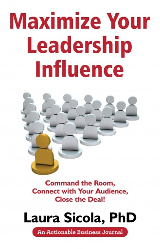 Maximize Your Leadership Influence: Command the Room, Connect with Your Audience, Close the Deal! by Laura  Sicola