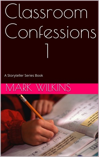 Classroom Confessions 1: A Storyteller Series Book by Mark Wilkins