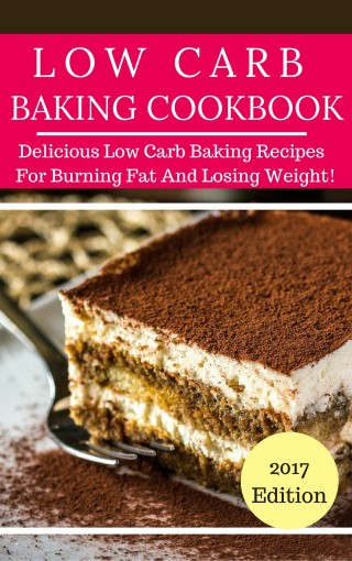 Low Carb Baking Cookbook: Tasty Low Carb Baking Recipes For Burning Fat And Losing Weight! (Low Carb Diet Cookbook Book 4) by Jennifer Denely