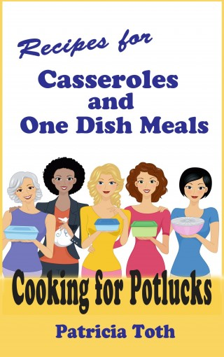 Recipes for Casseroles and Main Dish Meals (Cooking / Entertaining): Cooking for Potlucks by Patricia A Toth