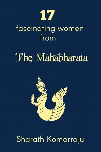 17 Fascinating Women from The Mahabharata by Sharath Komarraju
