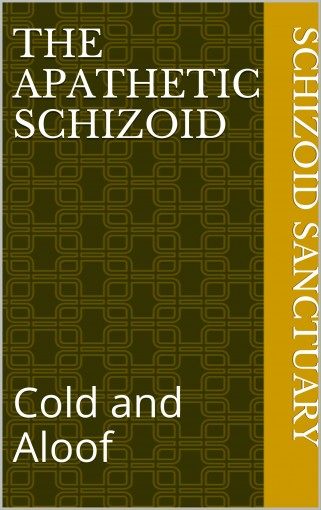 The Apathetic Schizoid: Cold and Aloof (Schizoid Sanctuary Book 2) by Schizoid Sanctuary