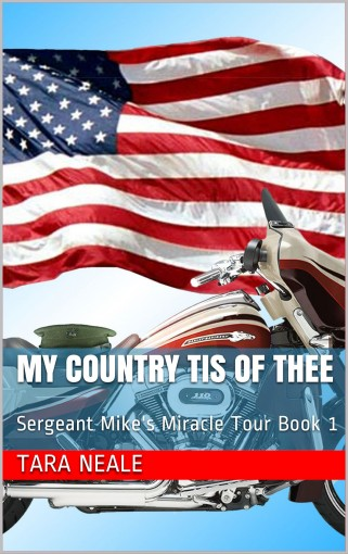 My Country Tis of Thee: Sergeant Mike's Miracle Tour Book 1 by Tara Neale