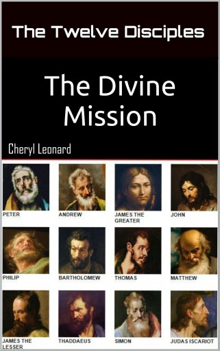 The Twelve Disciples: The Divine Mission by Cheryl Leonard